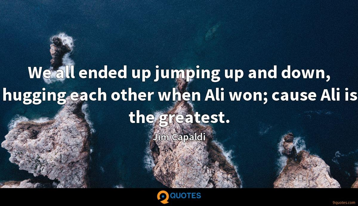 We all ended up jumping up and down, hugging each other when Ali won; cause Ali is the greatest.