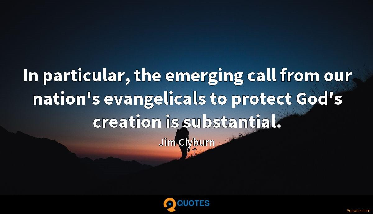 In particular, the emerging call from our nation's evangelicals to protect God's creation is substantial.