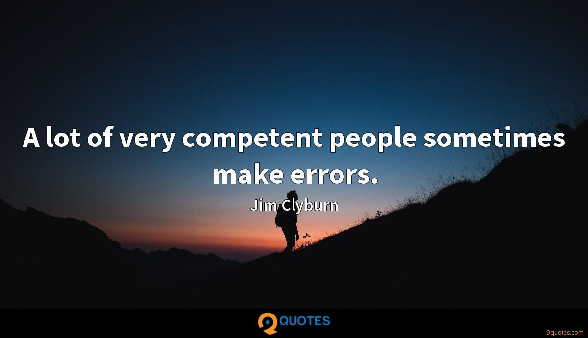 A lot of very competent people sometimes make errors.