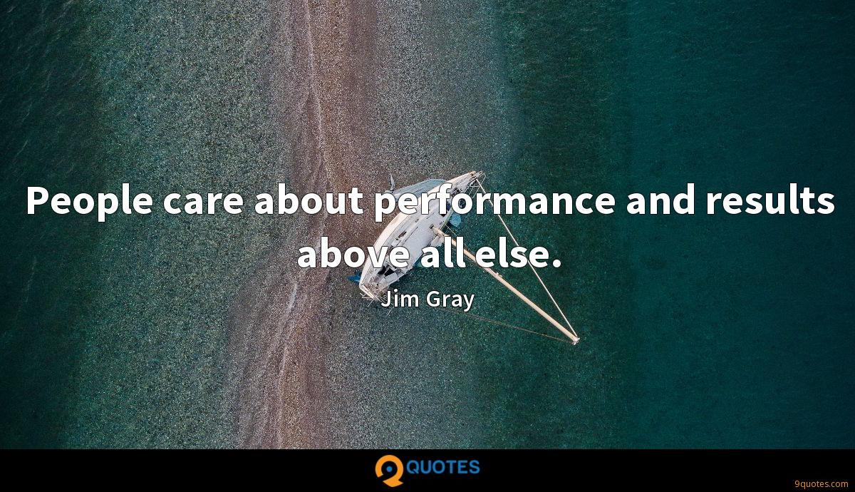 People care about performance and results above all else.