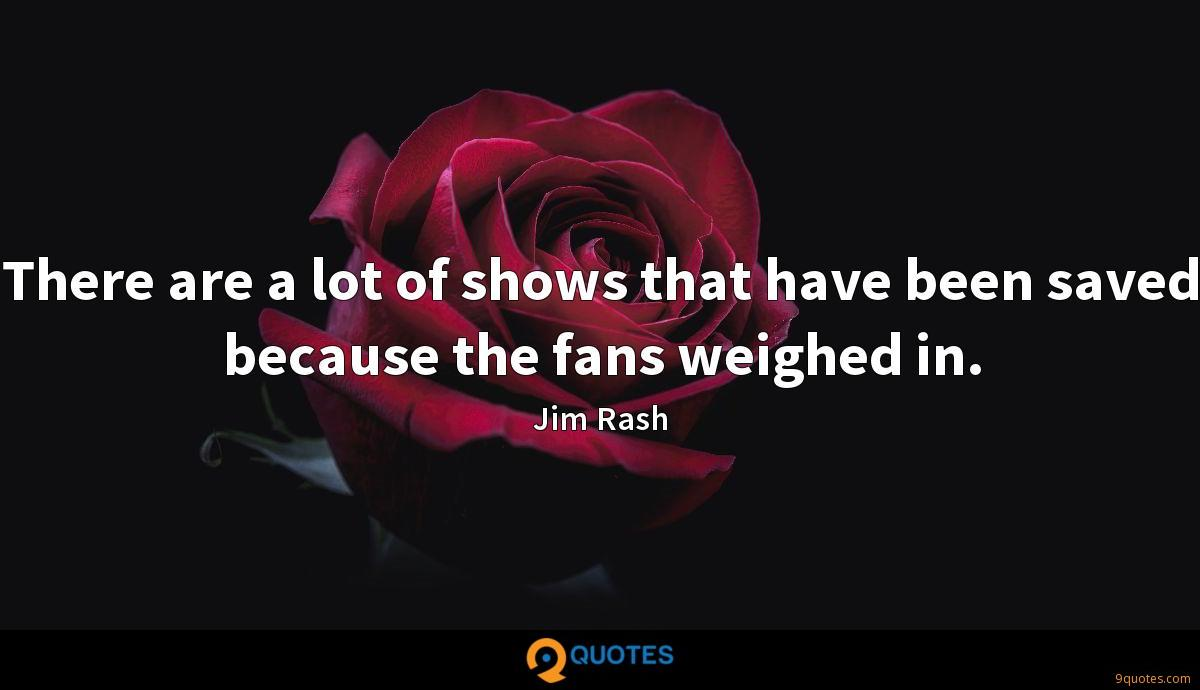 There are a lot of shows that have been saved because the fans weighed in.