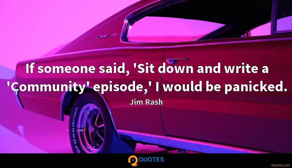 If someone said, 'Sit down and write a 'Community' episode,' I would be panicked.