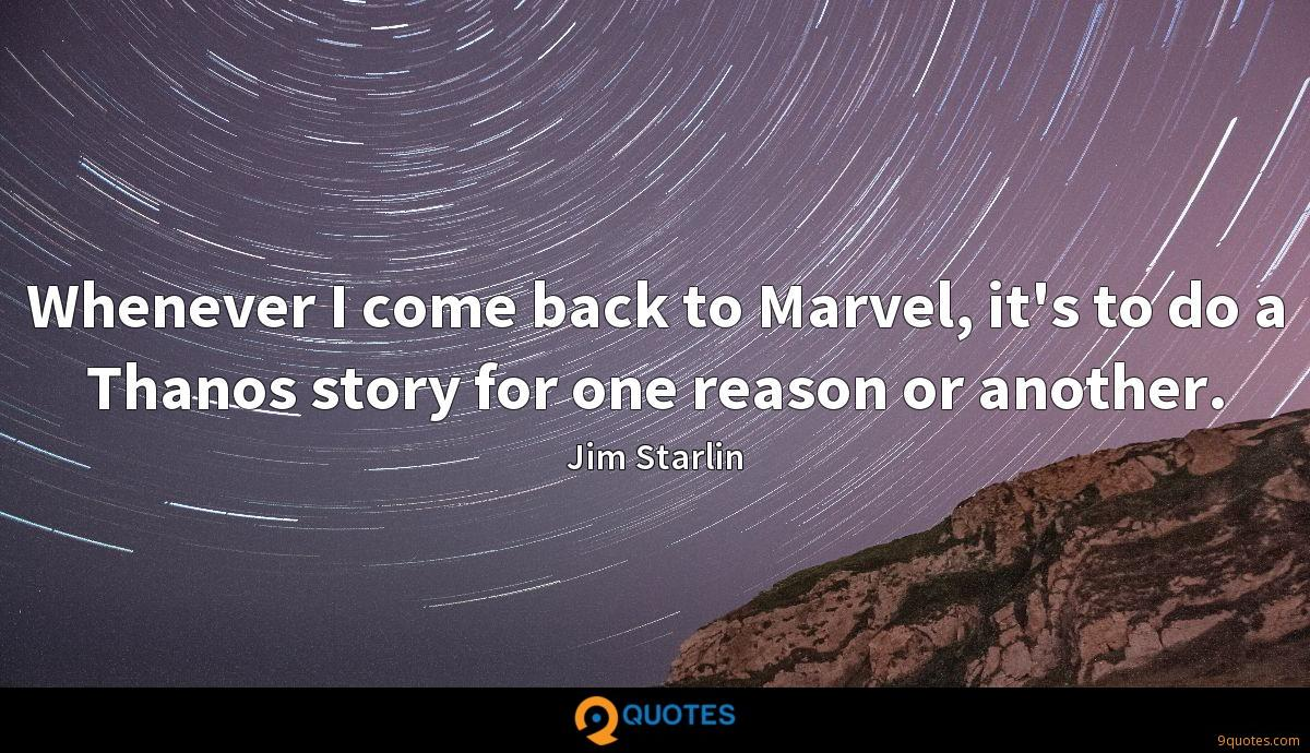 Whenever I come back to Marvel, it's to do a Thanos story for one reason or another.