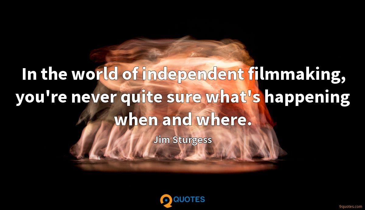 In the world of independent filmmaking, you're never quite sure what's happening when and where.