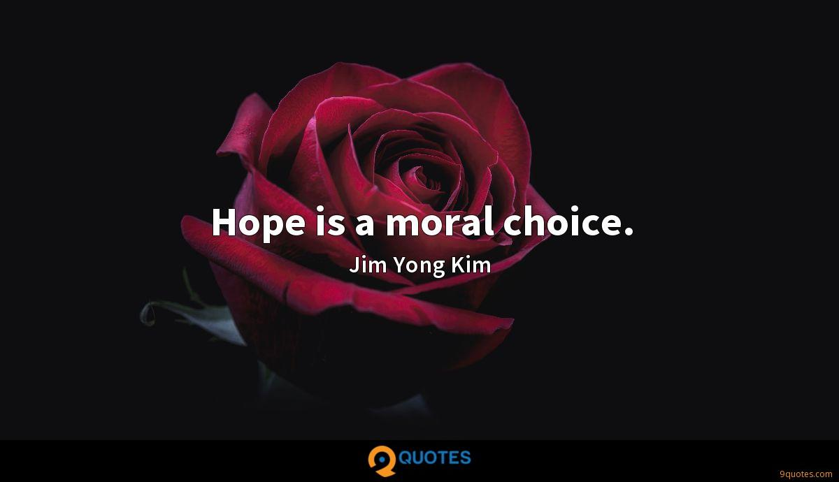 Hope is a moral choice.