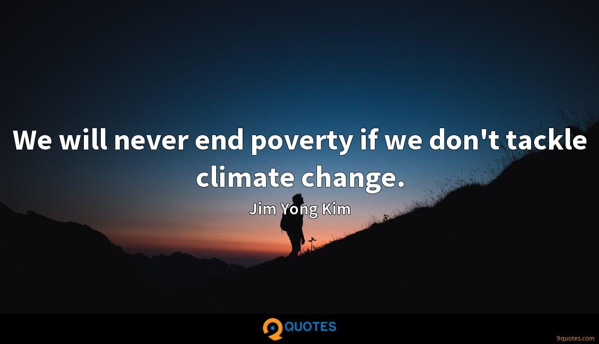 We will never end poverty if we don't tackle climate change.