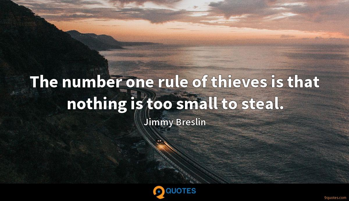 The number one rule of thieves is that nothing is too small to steal.