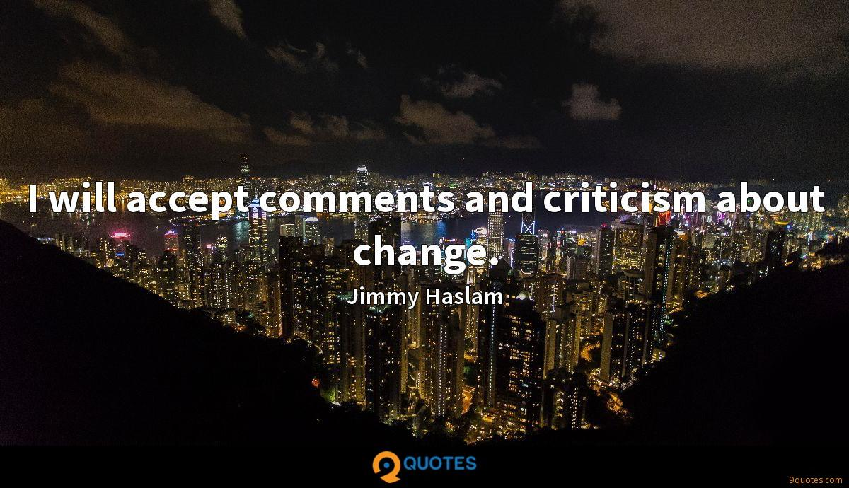 I will accept comments and criticism about change.
