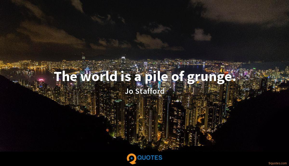 The world is a pile of grunge.