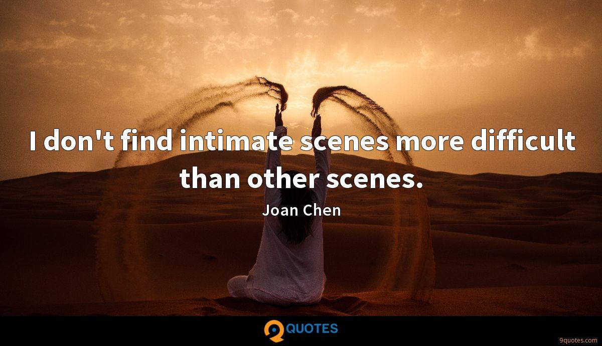 I don't find intimate scenes more difficult than other scenes.