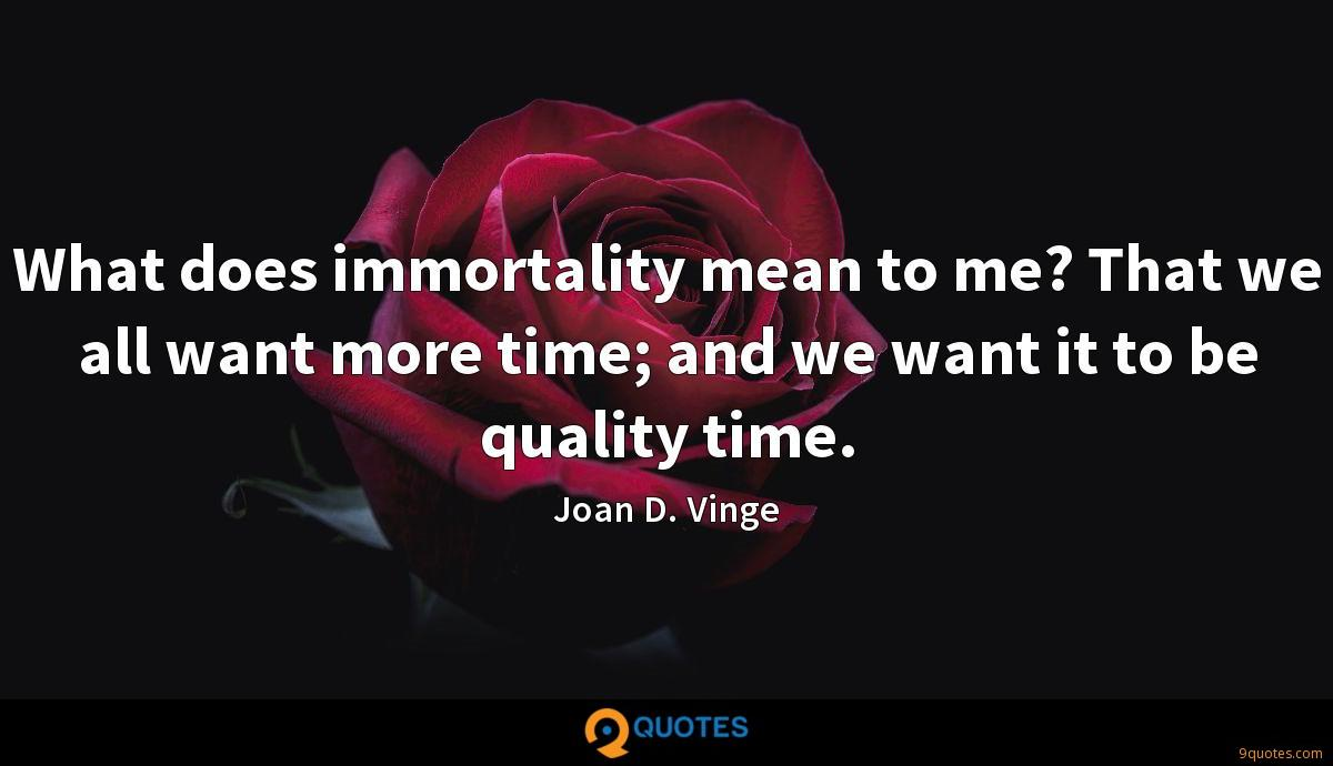 what does immortality mean to me that we all want more time