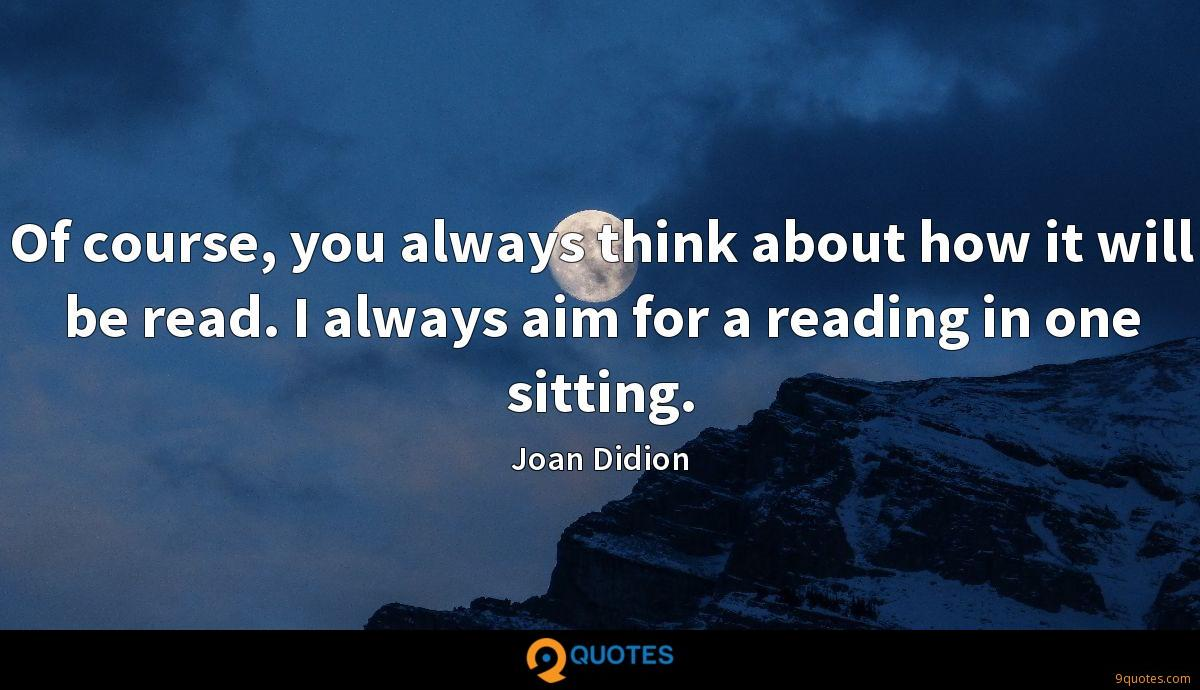 Of course, you always think about how it will be read. I always aim for a reading in one sitting.