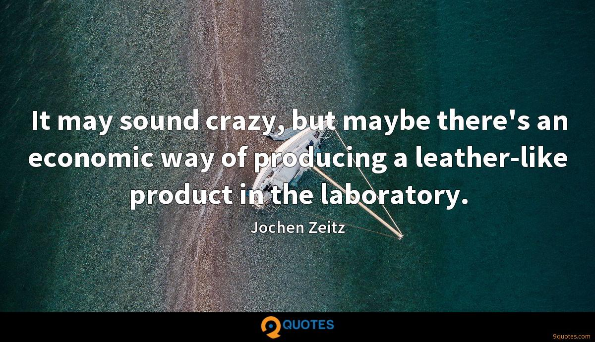 It may sound crazy, but maybe there's an economic way of producing a leather-like product in the laboratory.