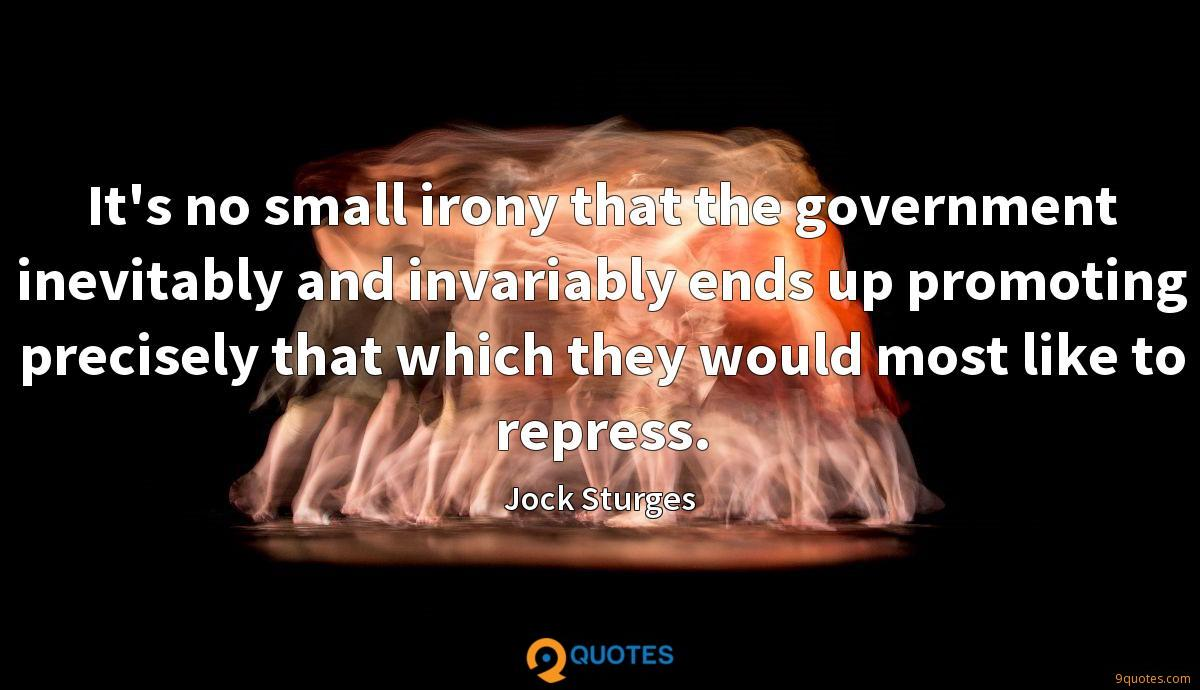 It's no small irony that the government inevitably and invariably ends up promoting precisely that which they would most like to repress.