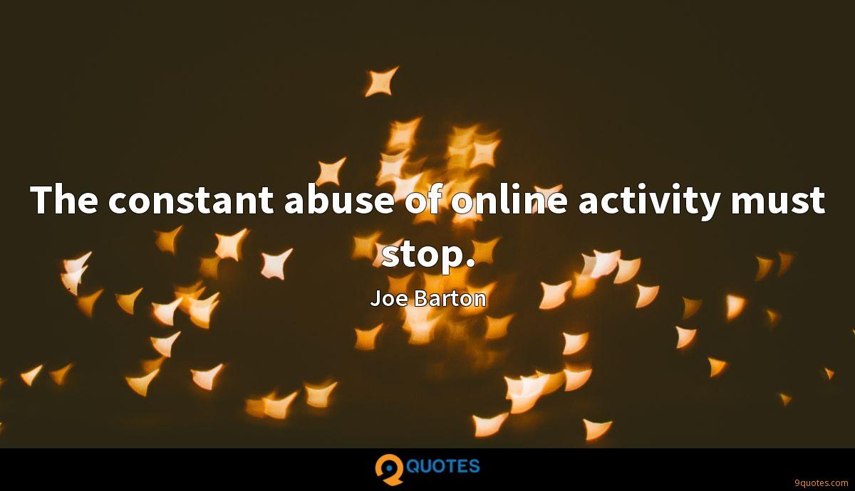 The constant abuse of online activity must stop.