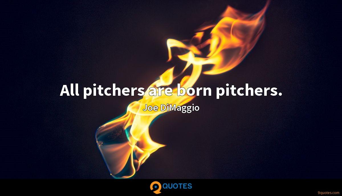 All pitchers are born pitchers.