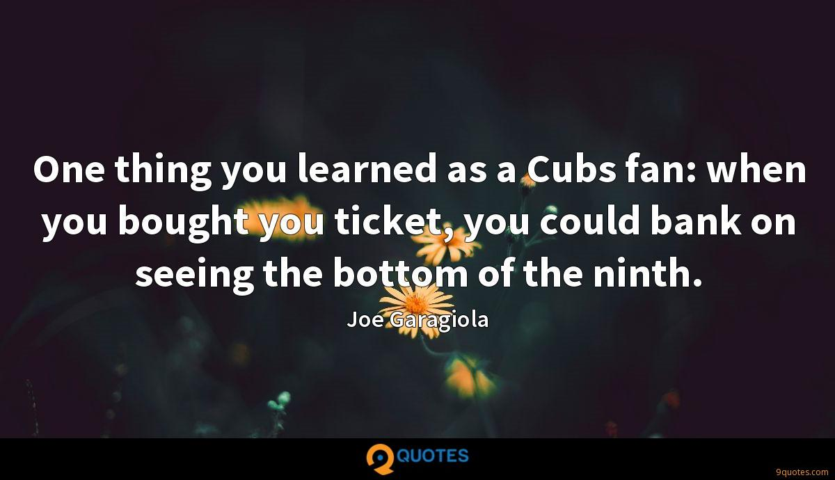 One thing you learned as a Cubs fan: when you bought you ticket, you could bank on seeing the bottom of the ninth.