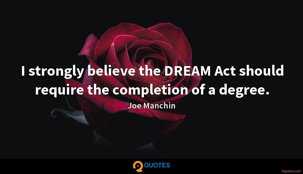 I strongly believe the DREAM Act should require the completion of a degree.