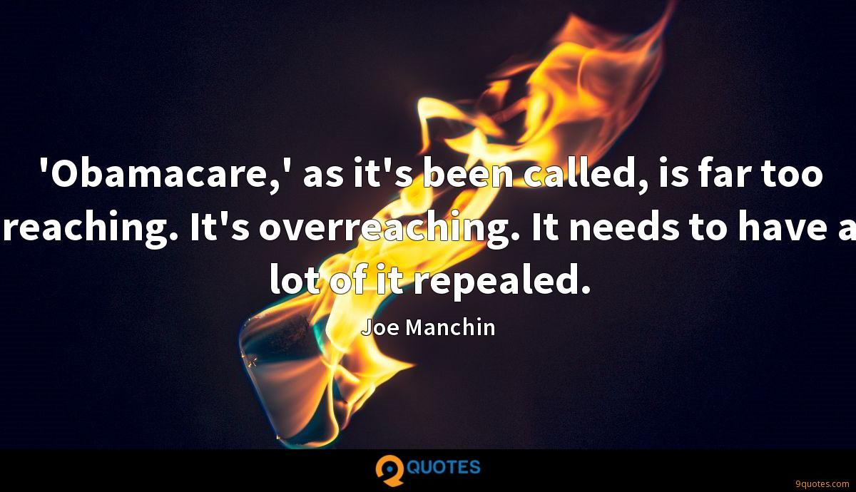 'Obamacare,' as it's been called, is far too reaching. It's overreaching. It needs to have a lot of it repealed.