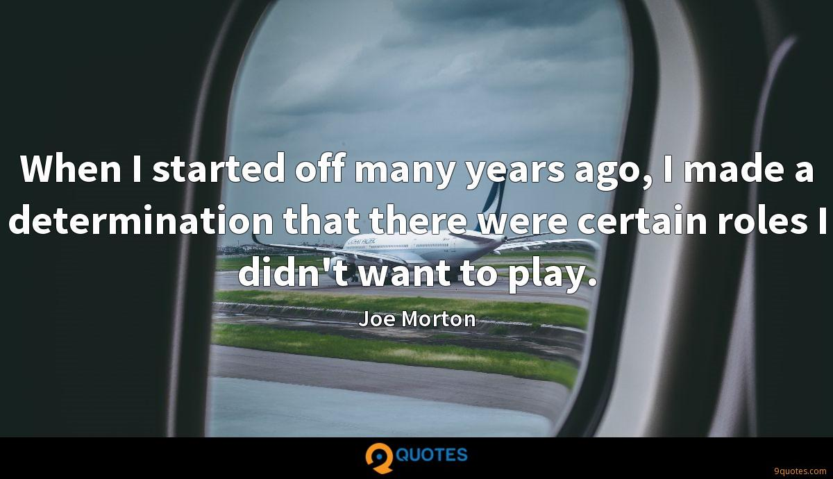 When I started off many years ago, I made a determination that there were certain roles I didn't want to play.