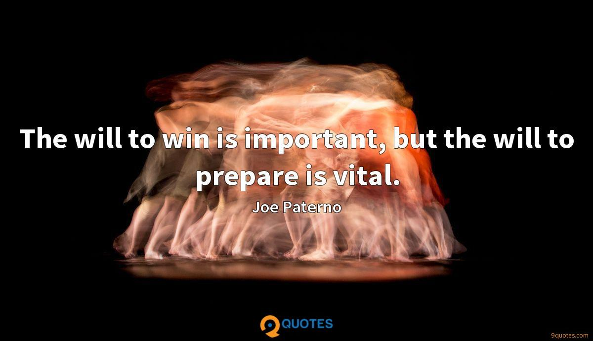 The will to win is important, but the will to prepare is vital.