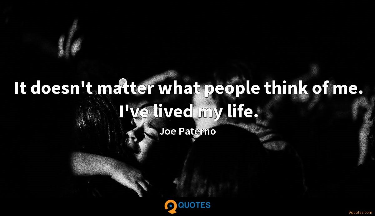 It doesn't matter what people think of me. I've lived my life.