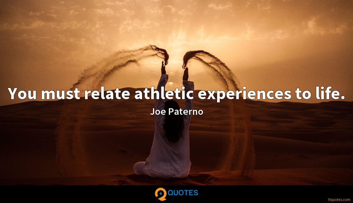 You must relate athletic experiences to life.