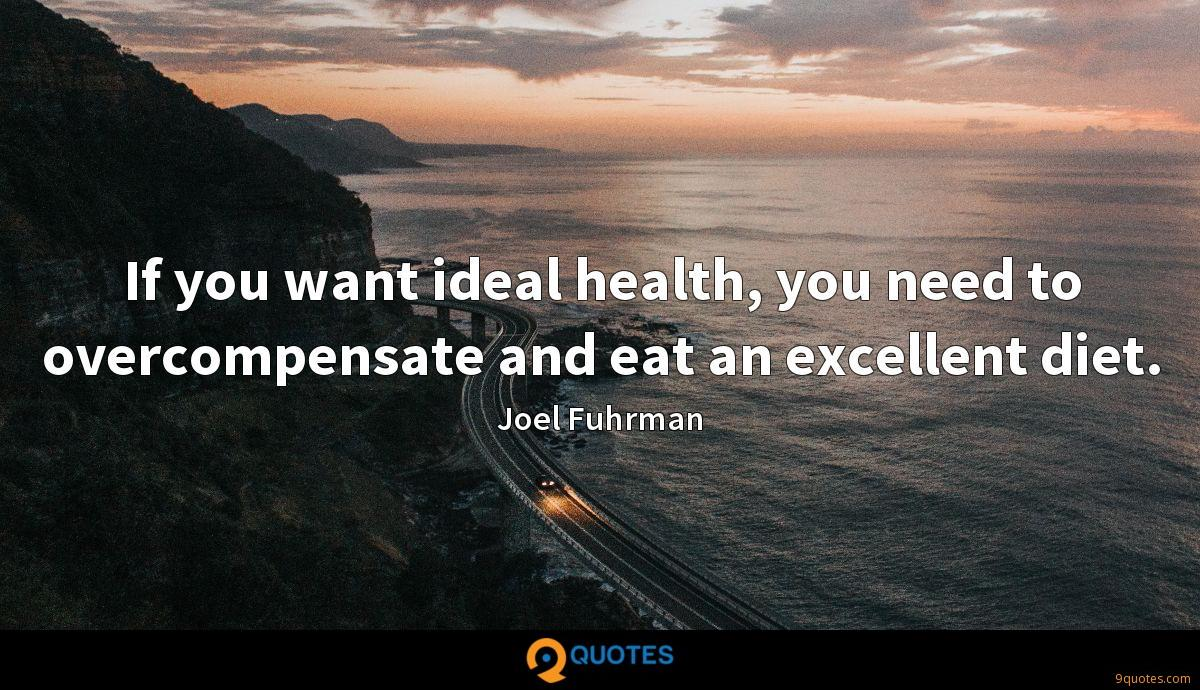 If you want ideal health, you need to overcompensate and eat an excellent diet.