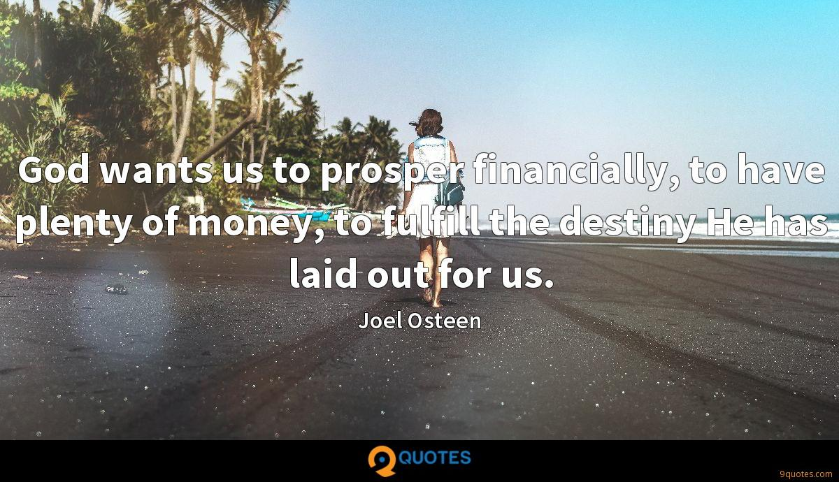 God wants us to prosper financially, to have plenty of money, to fulfill the destiny He has laid out for us.