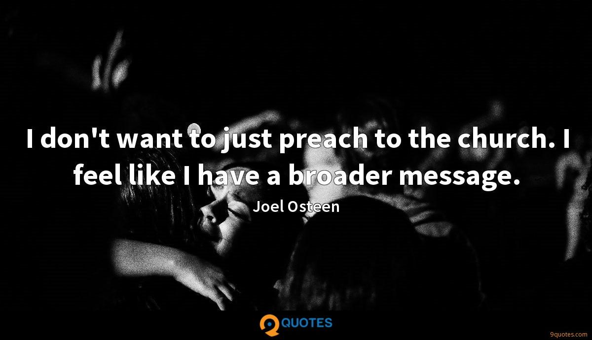I don't want to just preach to the church. I feel like I have a broader message.