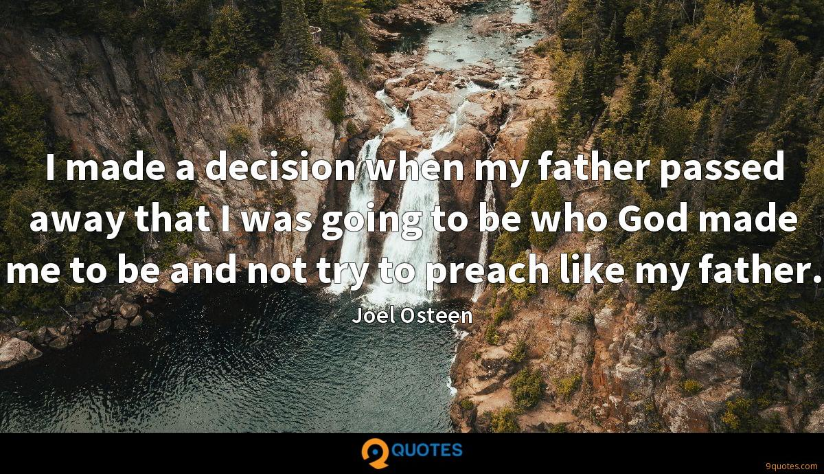 I made a decision when my father passed away that I was going to be who God made me to be and not try to preach like my father.