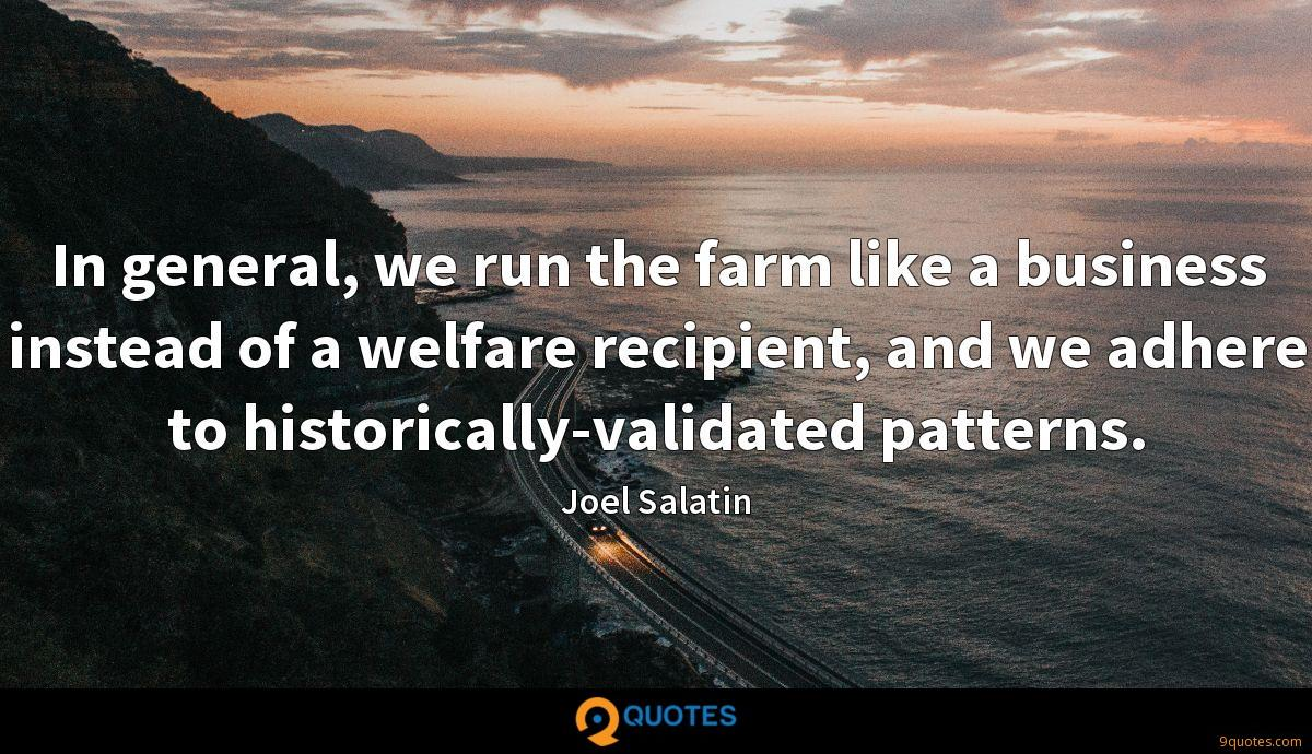In general, we run the farm like a business instead of a welfare recipient, and we adhere to historically-validated patterns.