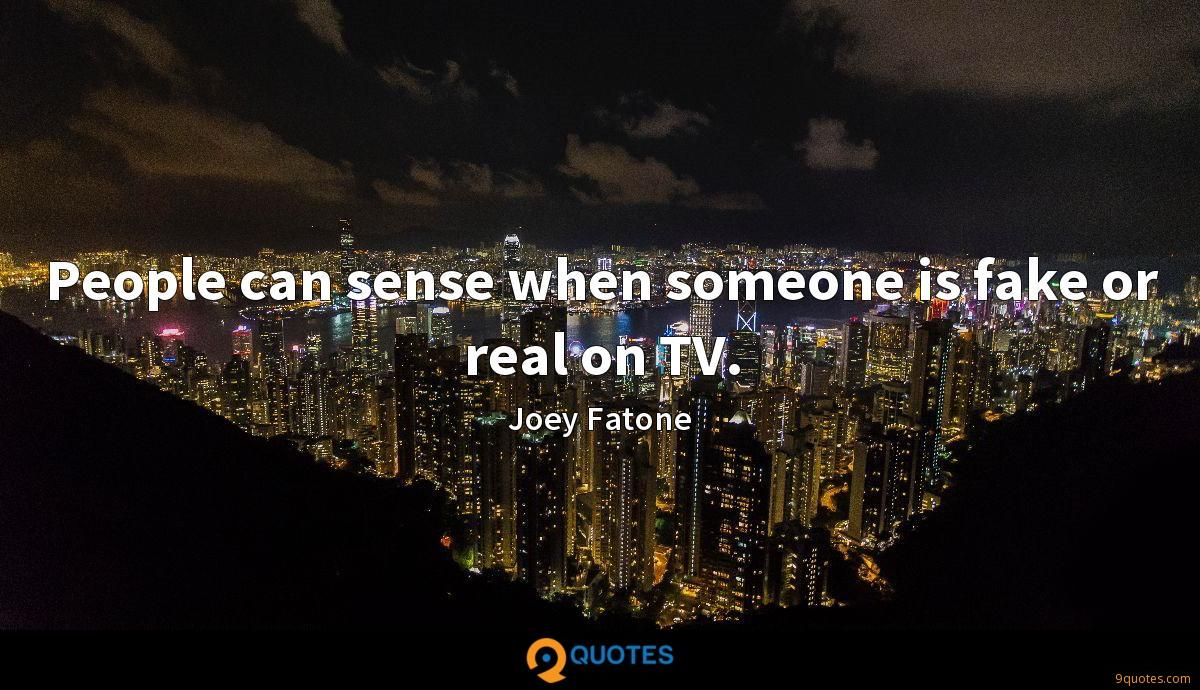 People can sense when someone is fake or real on TV.