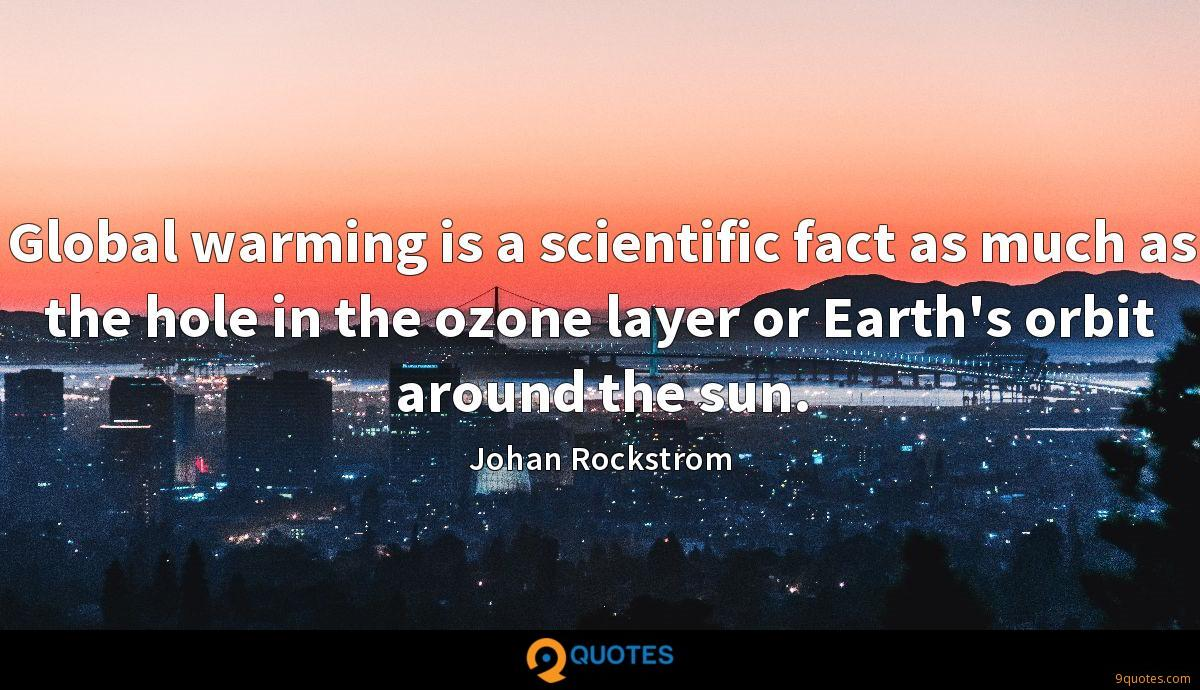Global warming is a scientific fact as much as the hole in the ozone layer or Earth's orbit around the sun.