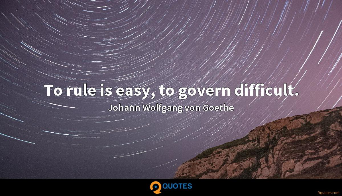 To rule is easy, to govern difficult.