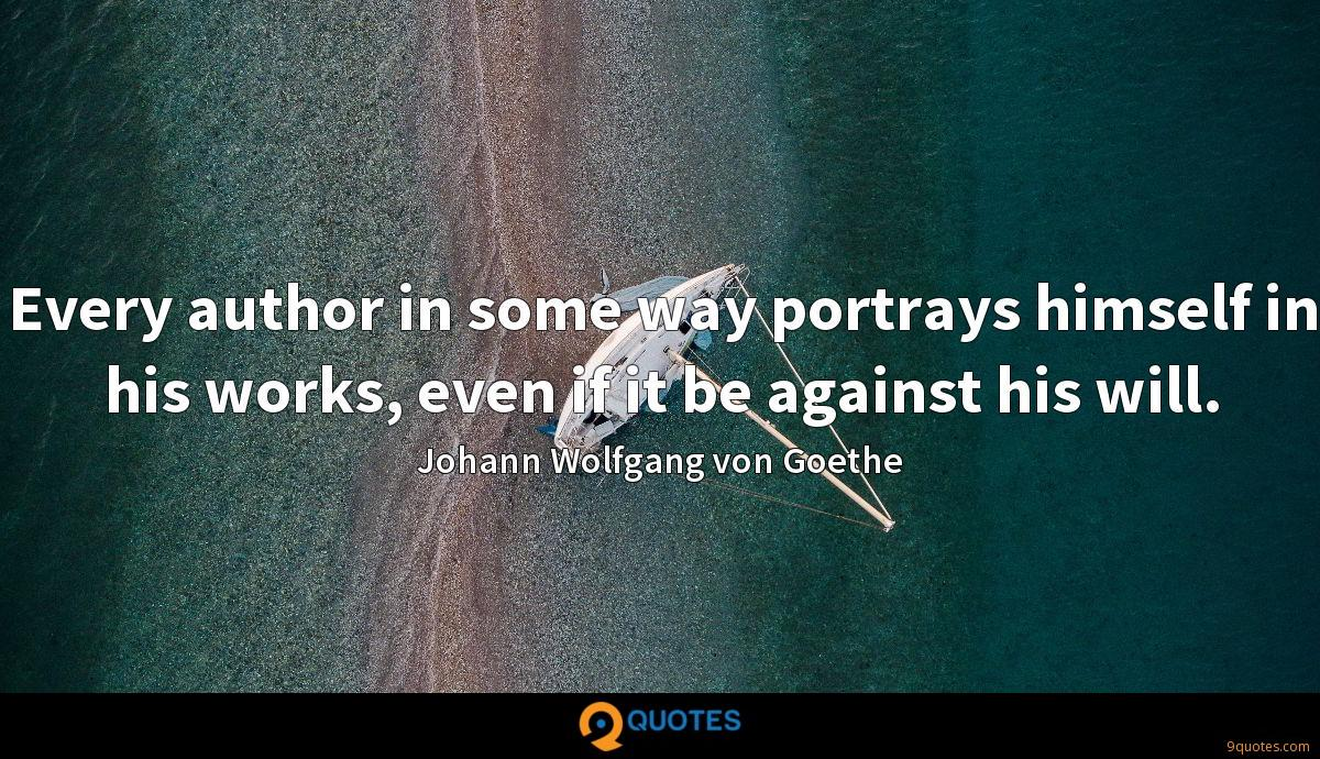 Every author in some way portrays himself in his works, even if it be against his will.