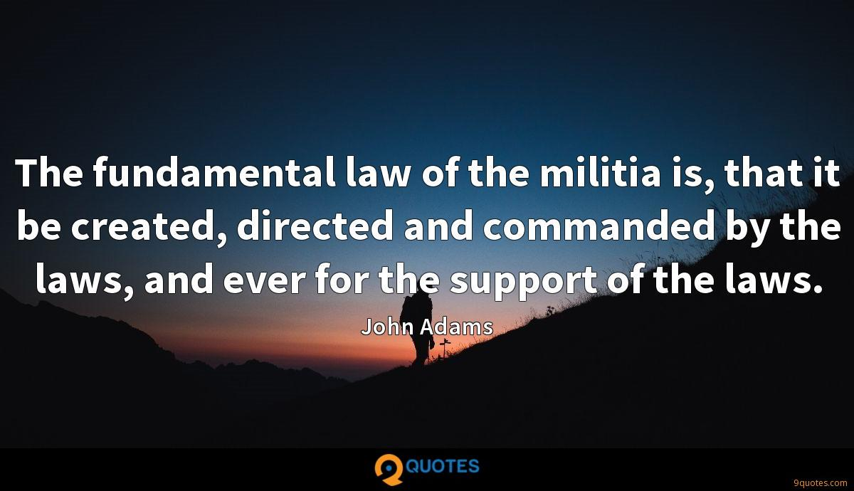 The fundamental law of the militia is, that it be created, directed and commanded by the laws, and ever for the support of the laws.