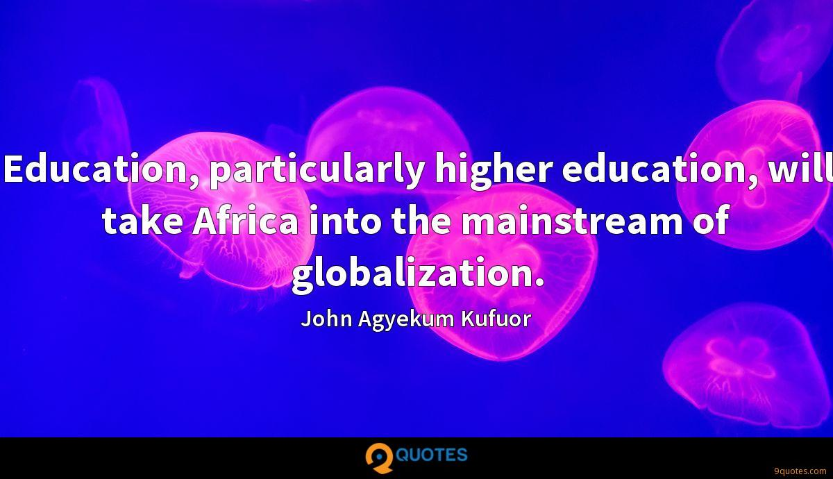Education, particularly higher education, will take Africa into the mainstream of globalization.
