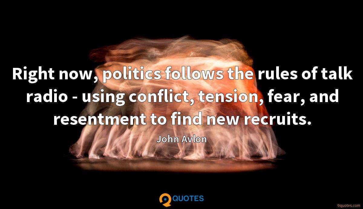 Right now, politics follows the rules of talk radio - using conflict, tension, fear, and resentment to find new recruits.