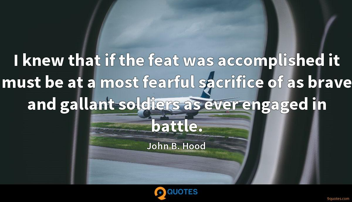 I knew that if the feat was accomplished it must be at a most fearful sacrifice of as brave and gallant soldiers as ever engaged in battle.