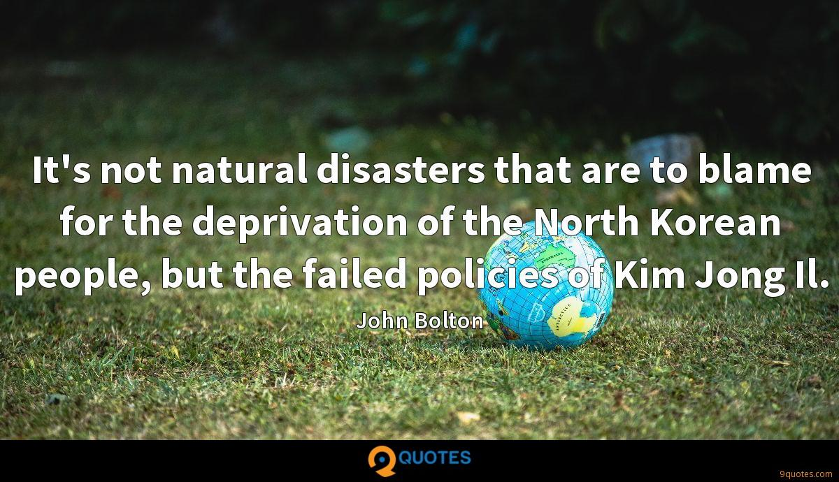 It's not natural disasters that are to blame for the deprivation of the North Korean people, but the failed policies of Kim Jong Il.