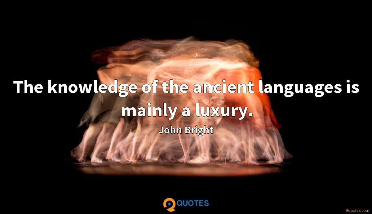 The knowledge of the ancient languages is mainly a luxury.