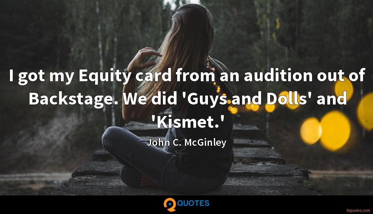 I got my Equity card from an audition out of Backstage. We did 'Guys and Dolls' and 'Kismet.'