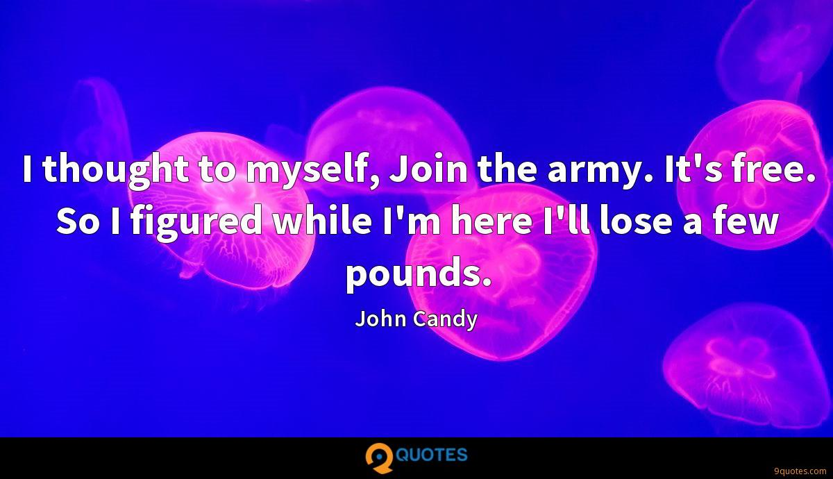 I thought to myself, Join the army. It's free. So I figured while I'm here I'll lose a few pounds.