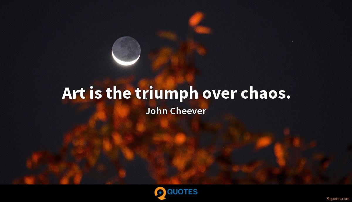 Art is the triumph over chaos.