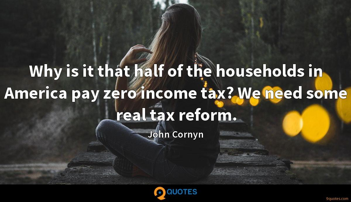 Why is it that half of the households in America pay zero income tax? We need some real tax reform.