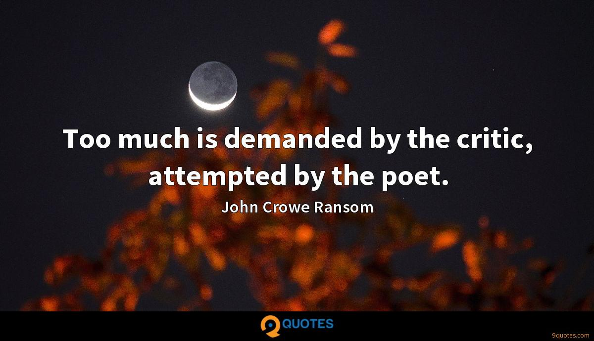 Too much is demanded by the critic, attempted by the poet.