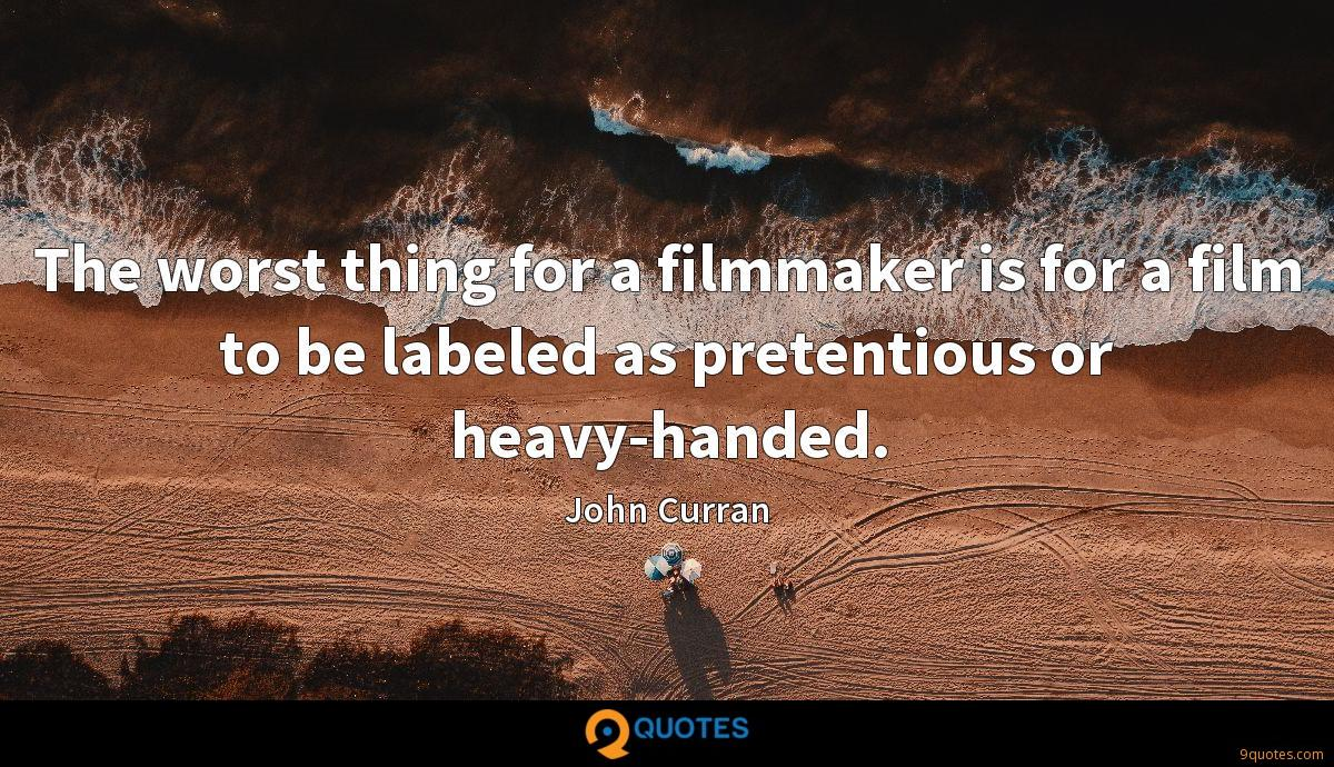 The worst thing for a filmmaker is for a film to be labeled as pretentious or heavy-handed.