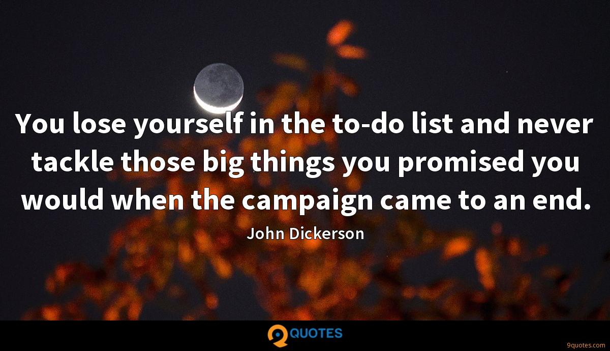 You lose yourself in the to-do list and never tackle those big things you promised you would when the campaign came to an end.