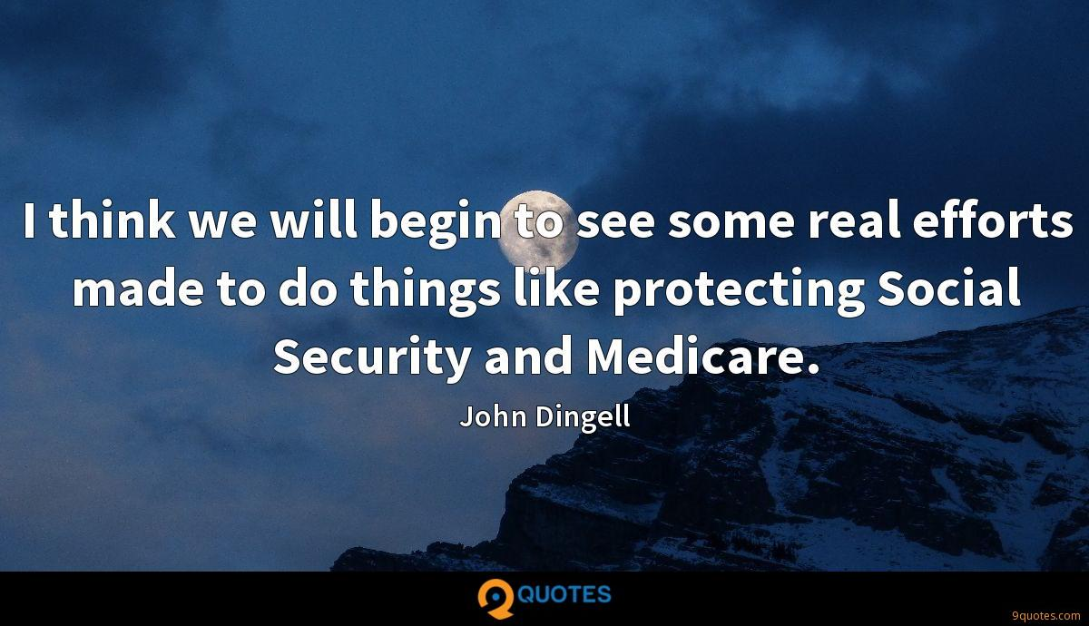 I think we will begin to see some real efforts made to do things like protecting Social Security and Medicare.